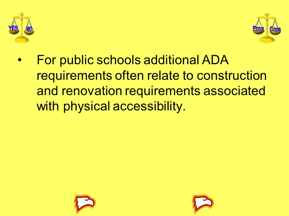 For public schools additional ADA requirements often relate to construction and renovation requirements associated with physical accessibility.