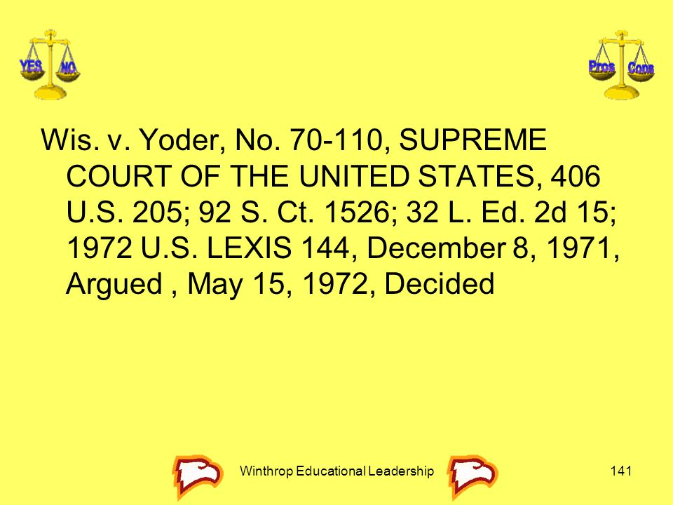 Wis. v. Yoder, No. 70-110, SUPREME COURT OF THE UNITED STATES, 406 U.S. 205; 92 S. Ct. 1526; 32 L. Ed. 2d 15; 1972 U.S. LEXIS 144, December 8, 1971, A