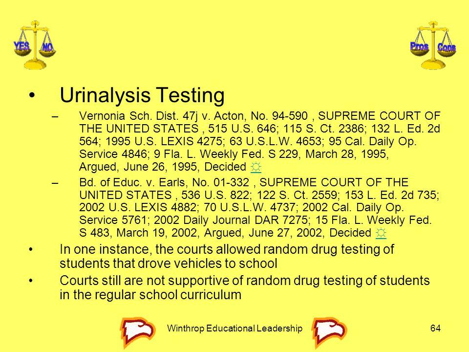 Winthrop Educational Leadership64 Urinalysis Testing –Vernonia Sch. Dist. 47j v. Acton, No. 94-590, SUPREME COURT OF THE UNITED STATES, 515 U.S. 646;