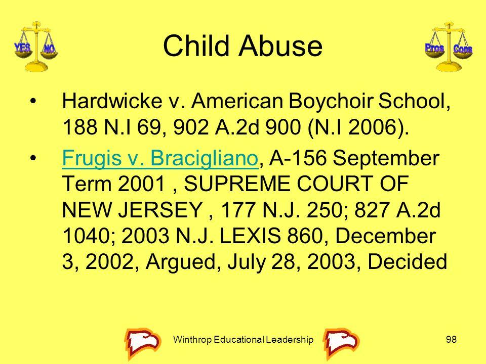 Winthrop Educational Leadership98 Child Abuse Hardwicke v. American Boychoir School, 188 N.I 69, 902 A.2d 900 (N.I 2006). Frugis v. Bracigliano, A-156
