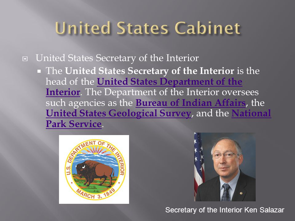 United States Secretary of the Interior  The United States Secretary of the Interior is the head of the United States Department of the Interior. T