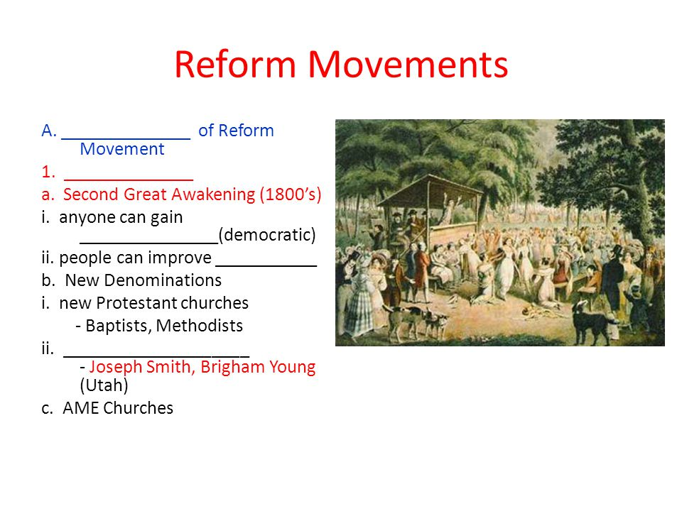 Reform Movements A. ______________ of Reform Movement 1. ______________ a. Second Great Awakening (1800's) i. anyone can gain _______________(democrat