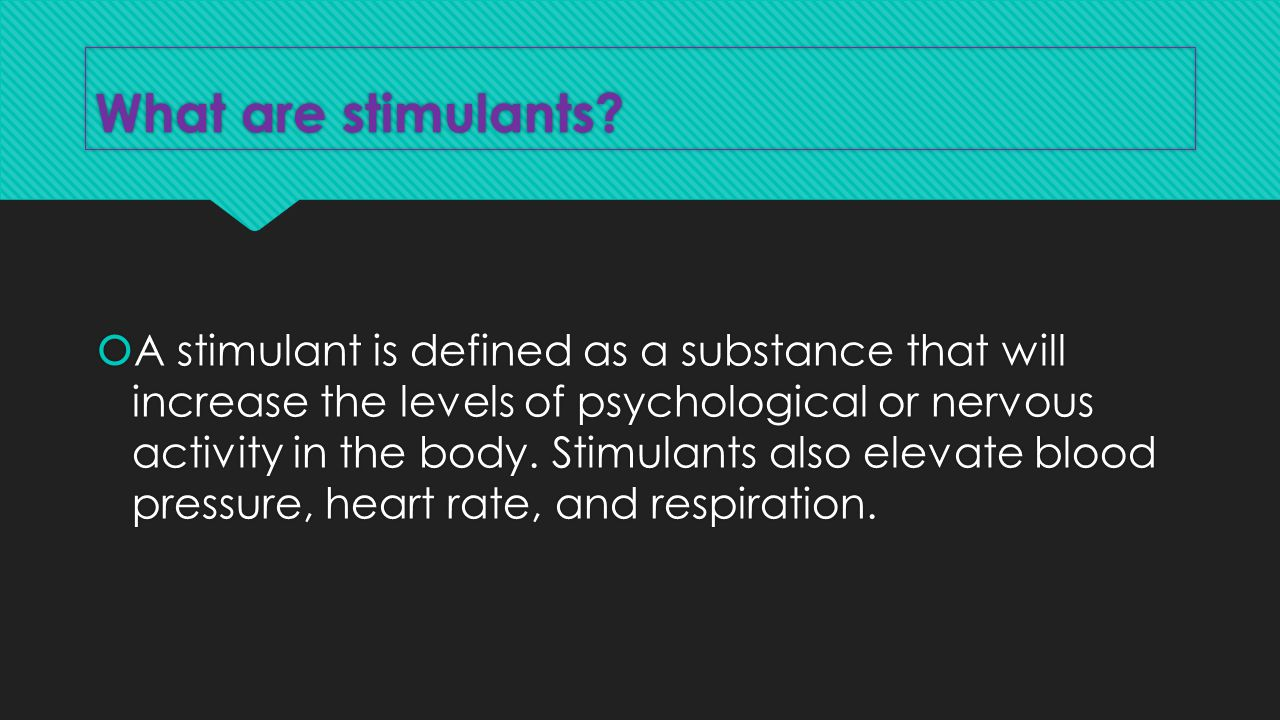 What are stimulants.