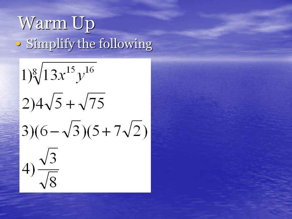 Warm Up Simplify the following Simplify the following