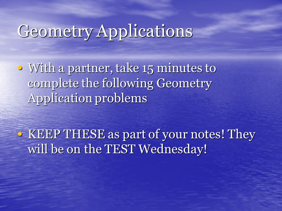 Geometry Applications With a partner, take 15 minutes to complete the following Geometry Application problems With a partner, take 15 minutes to complete the following Geometry Application problems KEEP THESE as part of your notes.