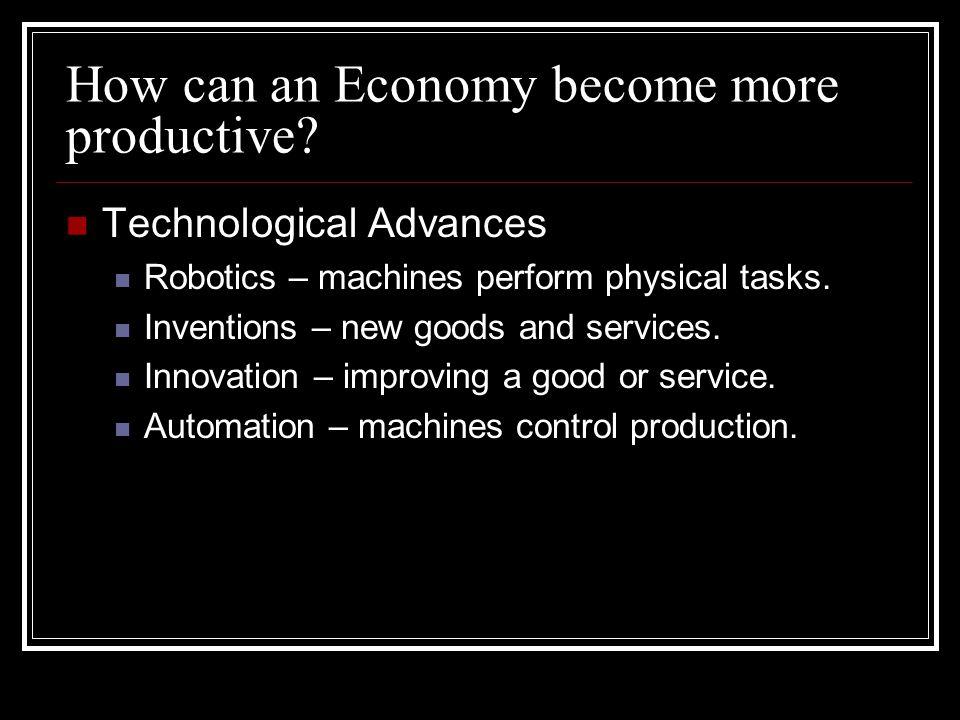 Technological Advances Robotics – machines perform physical tasks.