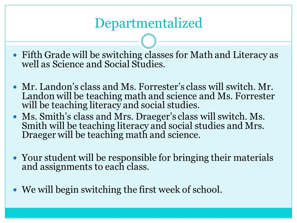Departmentalized Fifth Grade will be switching classes for Math and Literacy as well as Science and Social Studies.