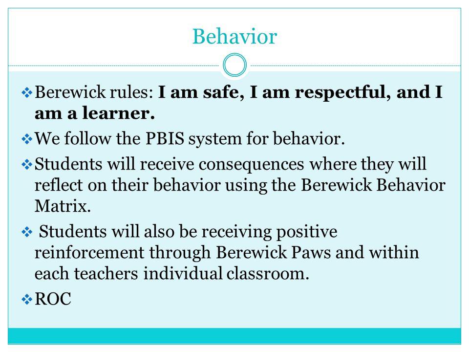 Behavior  Berewick rules: I am safe, I am respectful, and I am a learner.