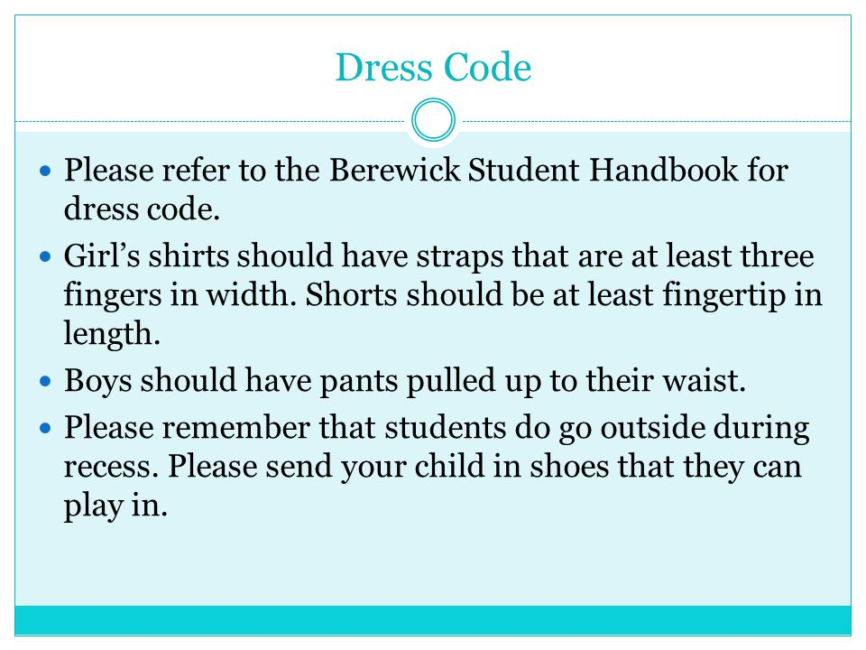 Dress Code Please refer to the Berewick Student Handbook for dress code.