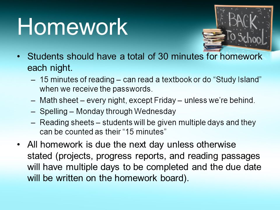 Homework Students should have a total of 30 minutes for homework each night.