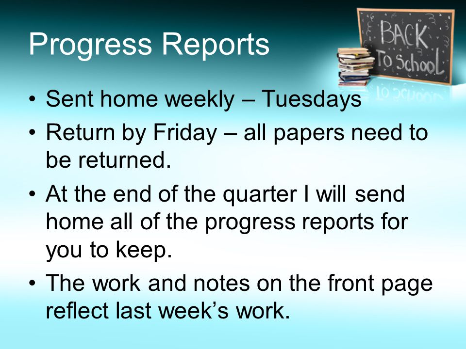 Progress Reports Sent home weekly – Tuesdays Return by Friday – all papers need to be returned.