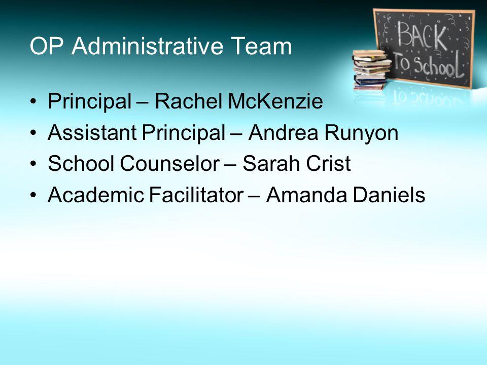 OP Administrative Team Principal – Rachel McKenzie Assistant Principal – Andrea Runyon School Counselor – Sarah Crist Academic Facilitator – Amanda Daniels