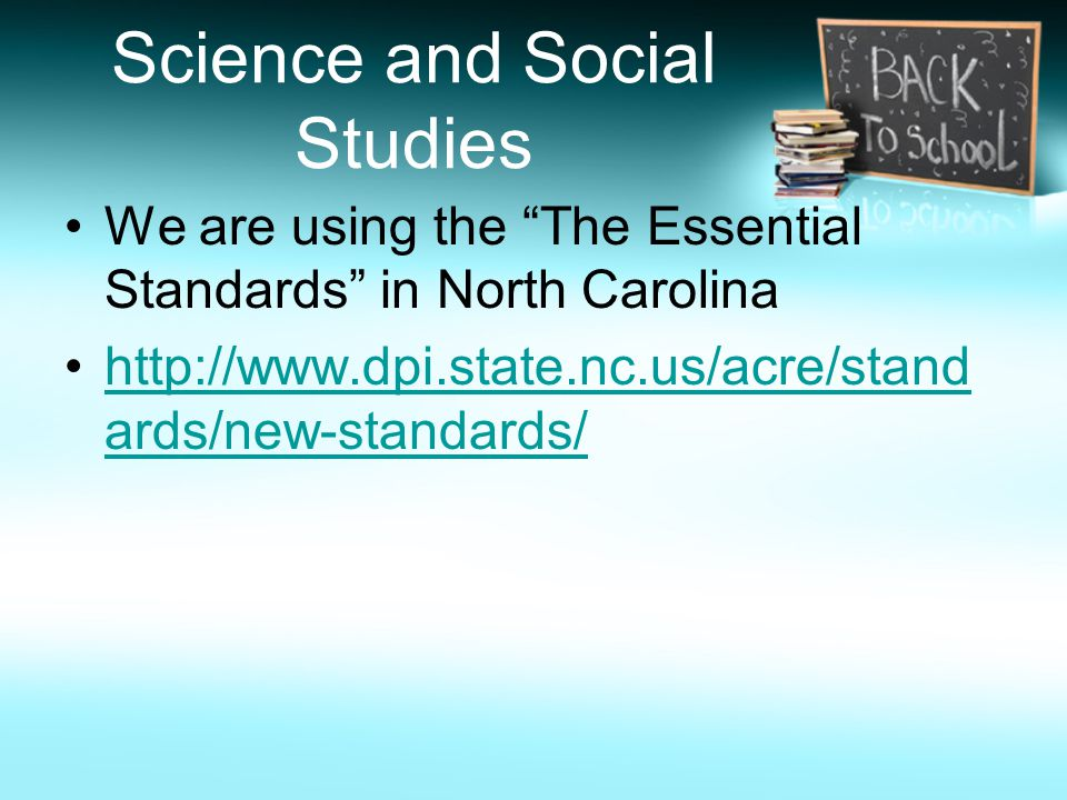 Science and Social Studies We are using the The Essential Standards in North Carolina http://www.dpi.state.nc.us/acre/stand ards/new-standards/http://www.dpi.state.nc.us/acre/stand ards/new-standards/