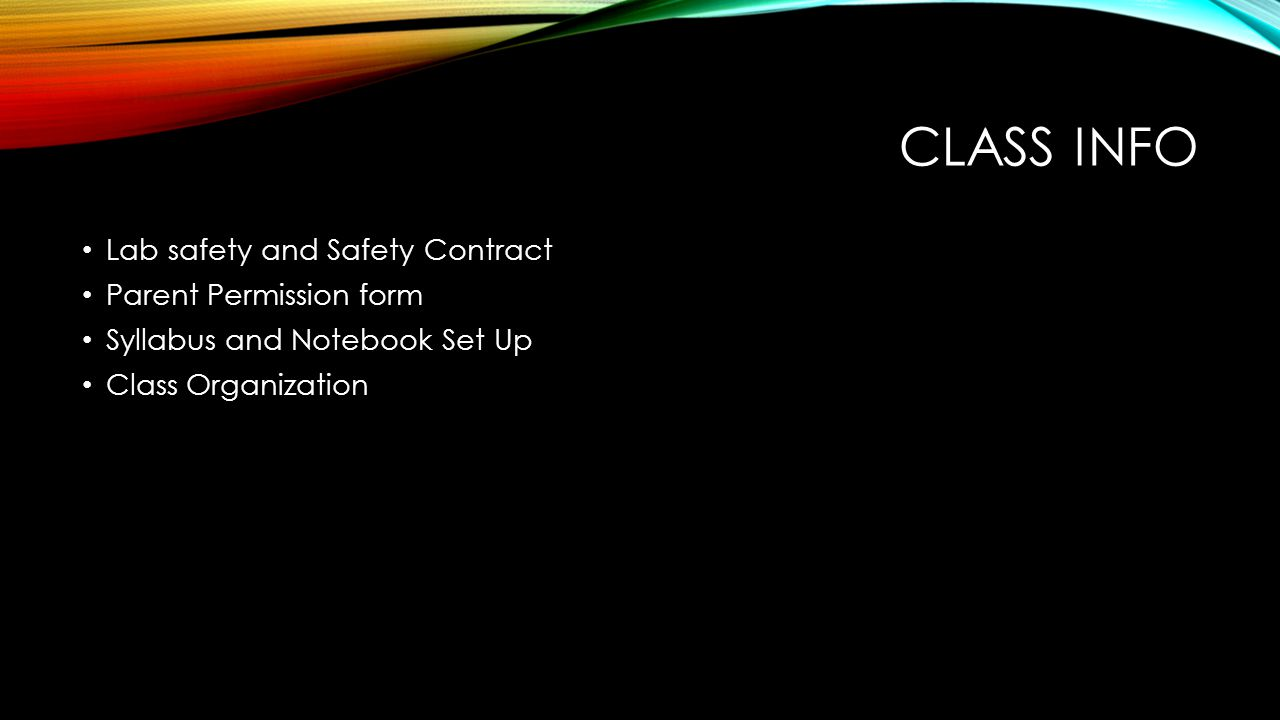 CLASS INFO Lab safety and Safety Contract Parent Permission form Syllabus and Notebook Set Up Class Organization