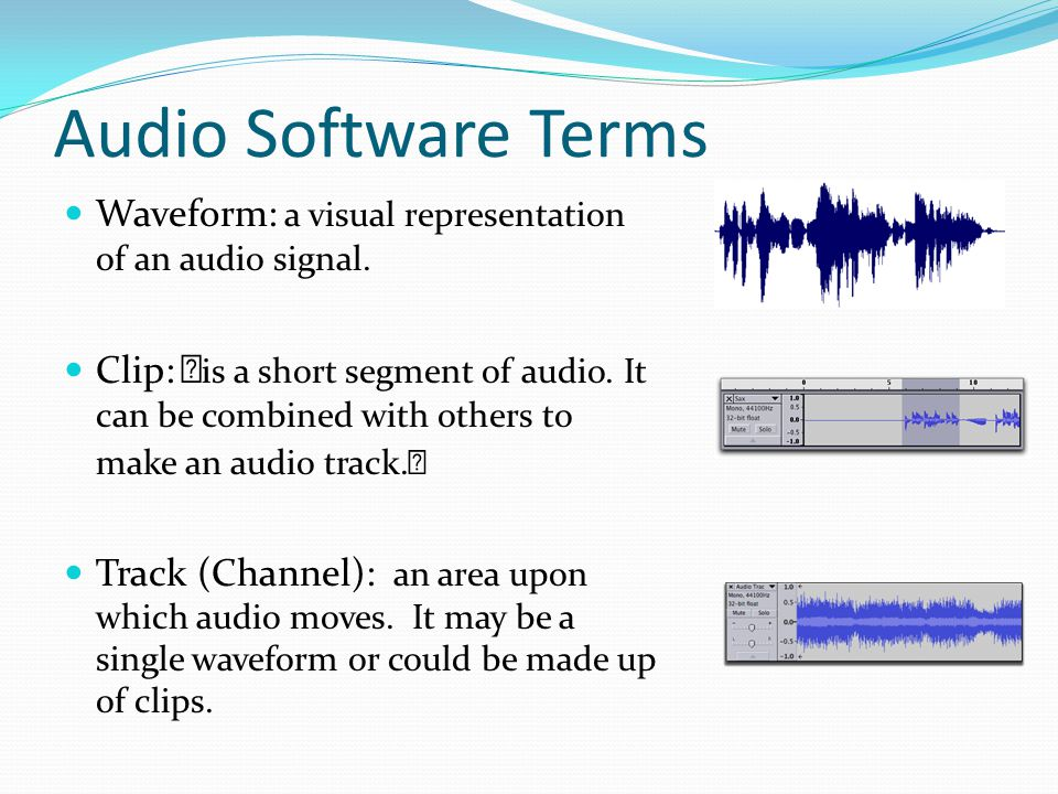 Audio Software Terms Waveform: a visual representation of an audio signal.
