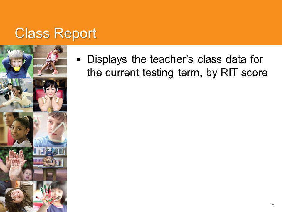 7 Class Report  Displays the teacher's class data for the current testing term, by RIT score
