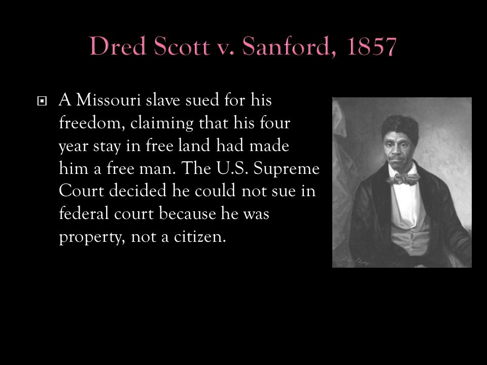  A Missouri slave sued for his freedom, claiming that his four year stay in free land had made him a free man.