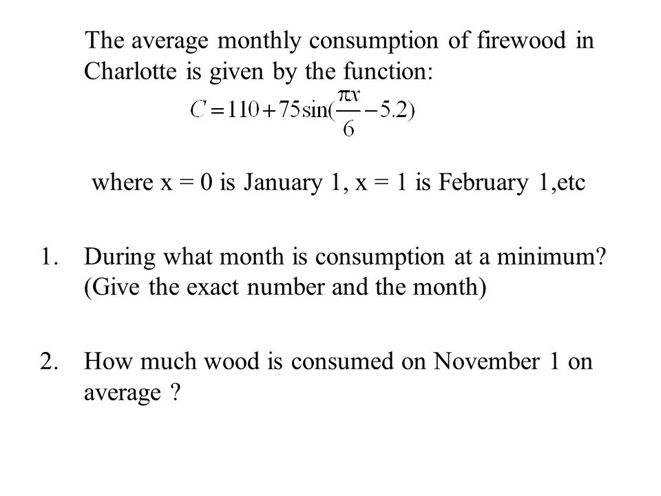 The average monthly consumption of firewood in Charlotte is given by the function: where x = 0 is January 1, x = 1 is February 1,etc 1.During what mon