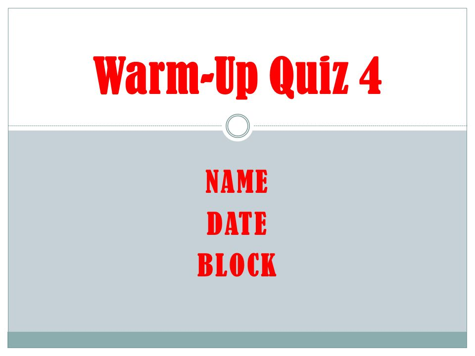 NAME DATE BLOCK Warm-Up Quiz 4