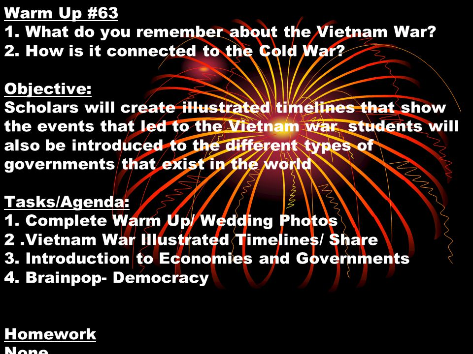 Warm Up #63 1. What do you remember about the Vietnam War.