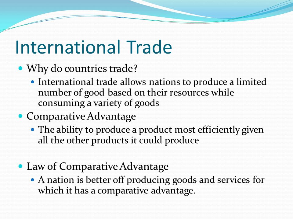 International Trade Terms Export A good sent to another country Import A good brought in from another country Trade Balance The relationship between a nation's imports and its exports Favorable Balance of Trade A country with a trade surplus Trade Deficit Nation imports more than it exports