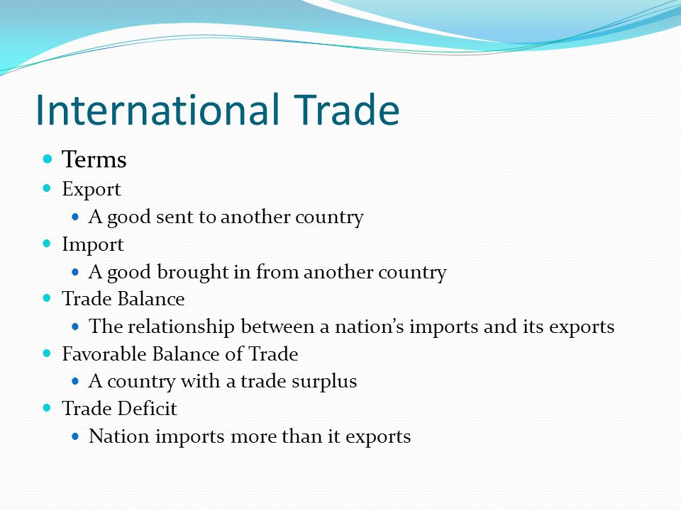 International Trade Tariff A tax on imported goods Import Quota A trade barrier that limits the amount of a good that can be imported Embargo Complete barrier to trade with a country NO Trade (ex.