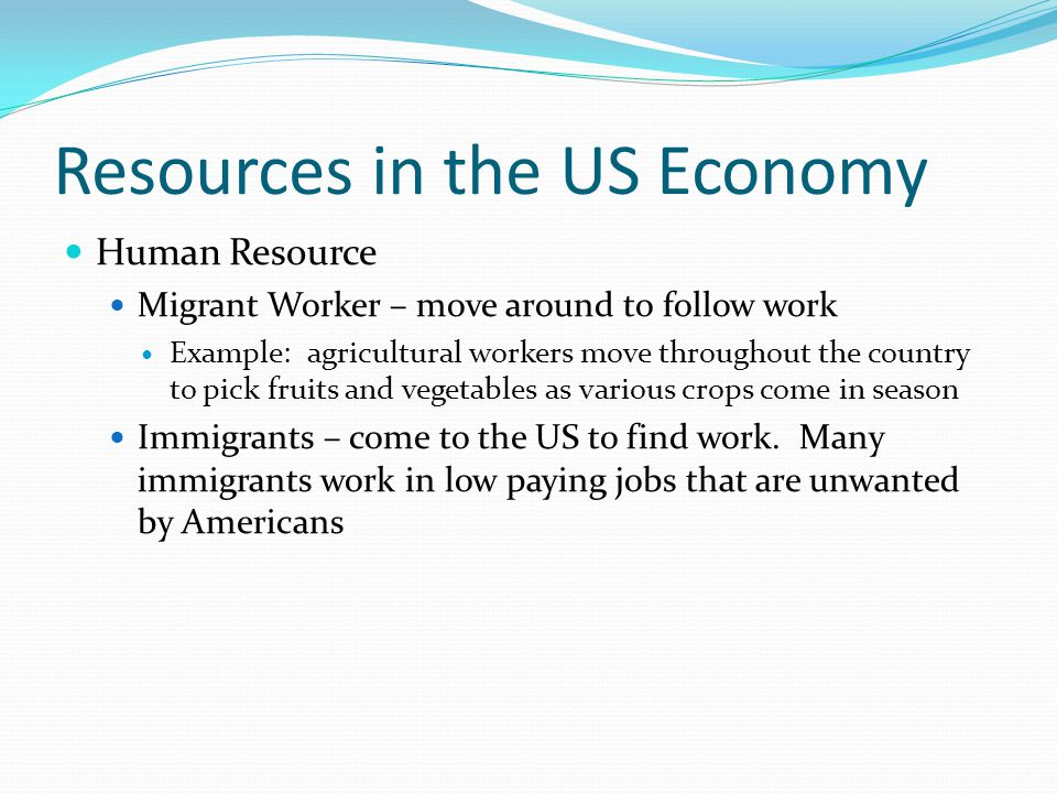 Resources in the US Economy Capital Resource Business locate their companies where their can maximize profit Example: cheap labor, high demand for product Many companies have found it profitable to locate their headquarters in a central location Example: Research Triangle Park, Silicon Valley Research Triangle Park – an industrial park near Raleigh, Durham, and Chapel Hill, in the Research Triangle region of NC Silicon Valley – a region in California south of San Francisco that is noted for its concentration of high-technology industries