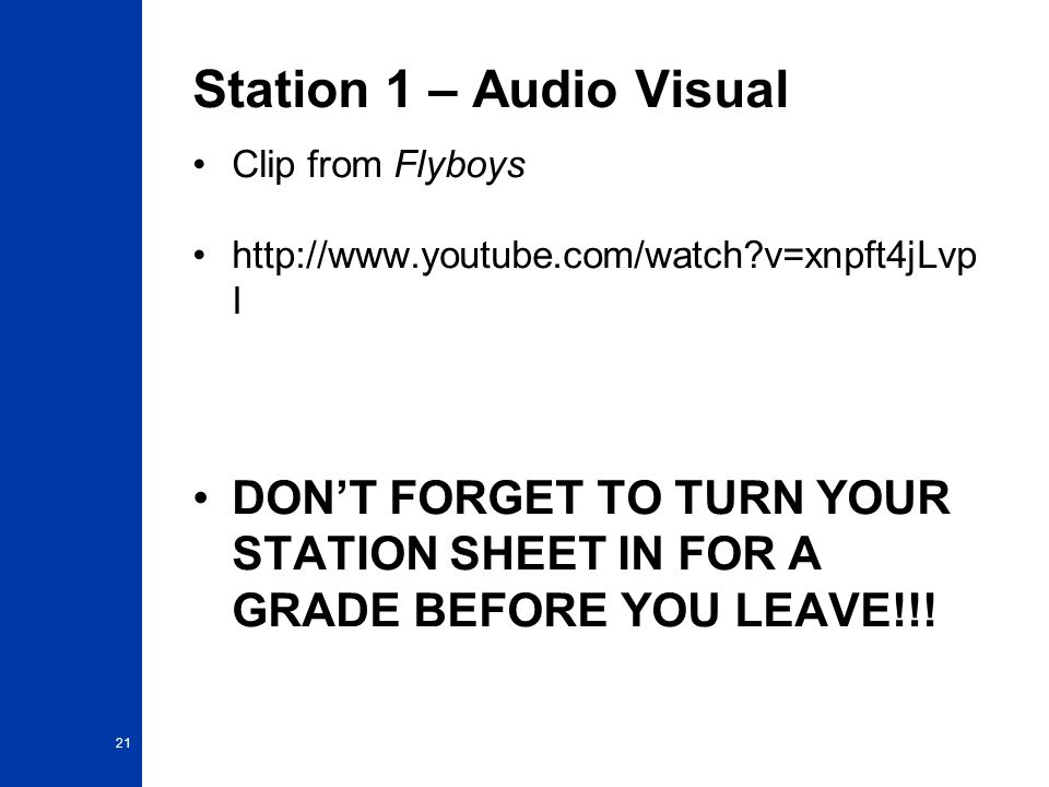Station 1 – Audio Visual Clip from Flyboys http://www.youtube.com/watch?v=xnpft4jLvp I DON'T FORGET TO TURN YOUR STATION SHEET IN FOR A GRADE BEFORE Y