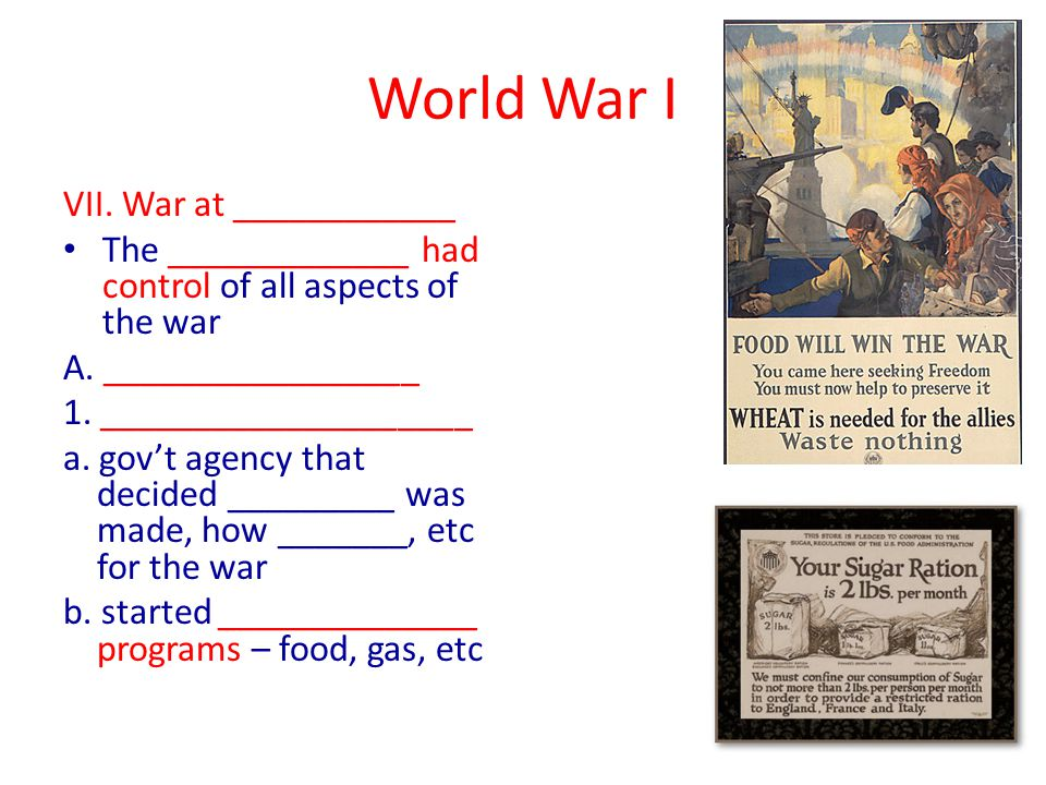 World War I VII. War at ____________ The _____________ had control of all aspects of the war A.