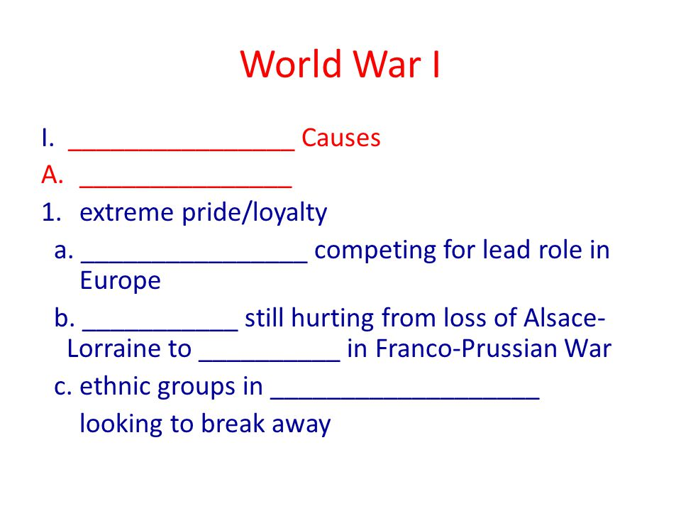 World War I B.________________ 1. competition for colonies – raw materials new markets C.
