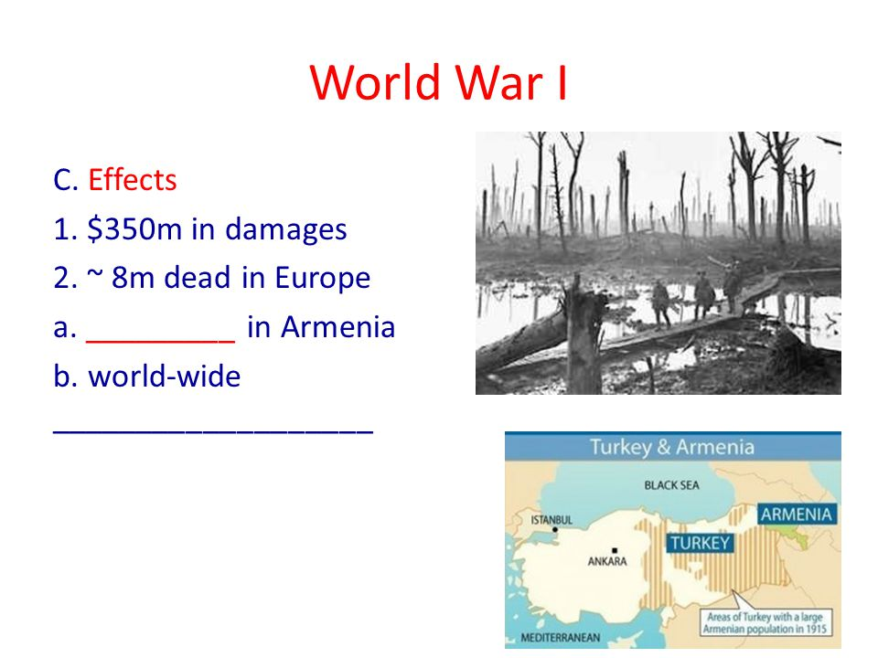 World War I C. Effects 1. $350m in damages 2. ~ 8m dead in Europe a.