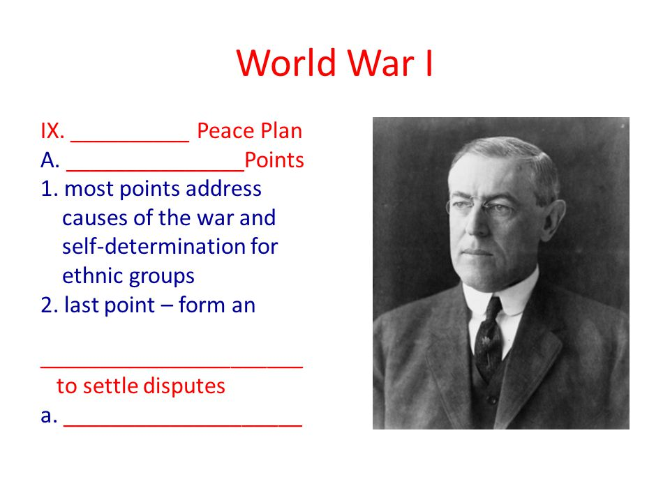 World War I IX. __________ Peace Plan A. _______________Points 1.
