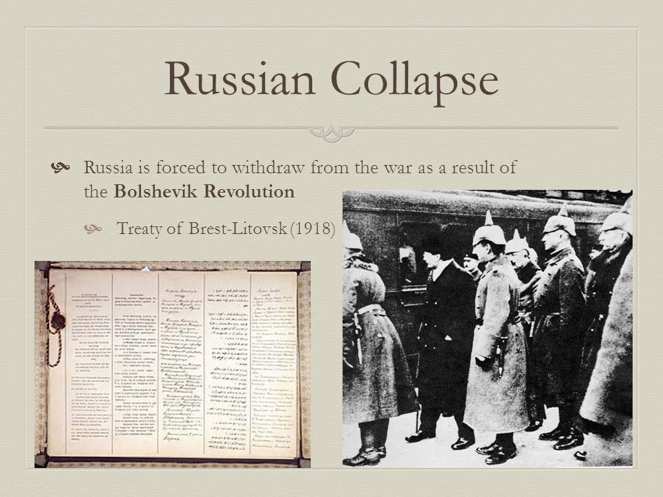 Russian Collapse  Russia is forced to withdraw from the war as a result of the Bolshevik Revolution  Treaty of Brest-Litovsk (1918)