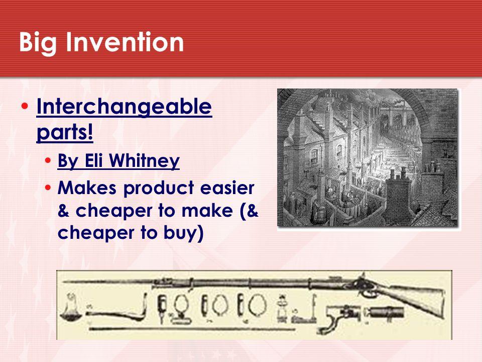 Big Invention Interchangeable parts.