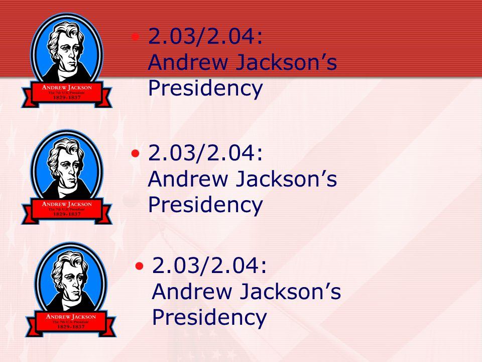 2.03/2.04: Andrew Jackson's Presidency