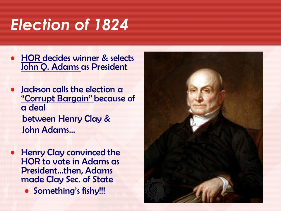 Election of 1824 HOR decides winner & selects John Q.