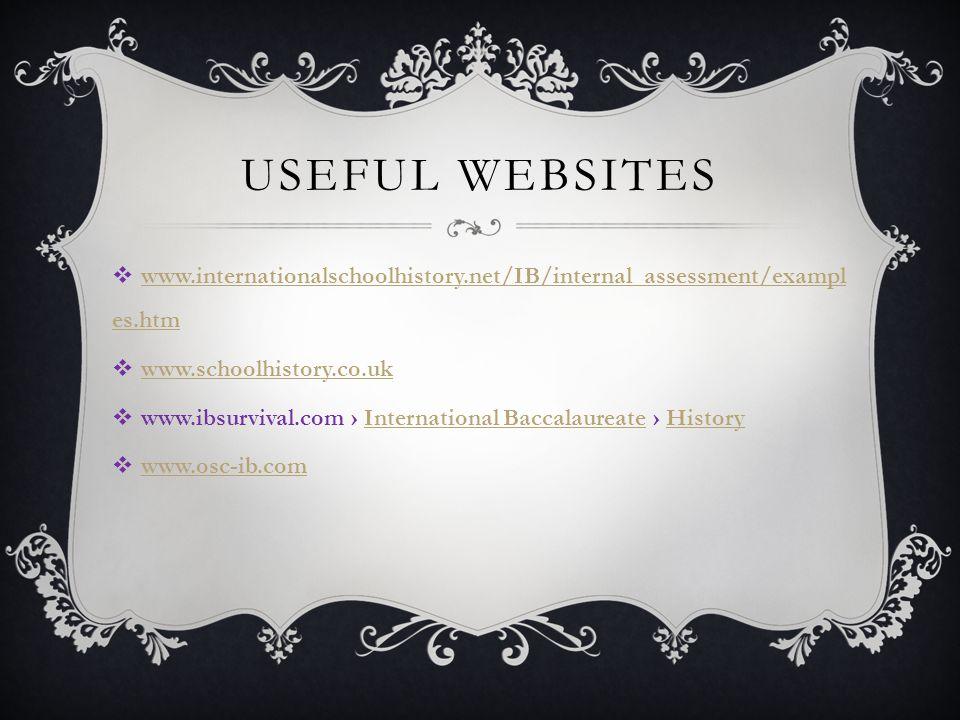 USEFUL WEBSITES  www.internationalschoolhistory.net/IB/internal_assessment/exampl es.htm www.internationalschoolhistory.net/IB/internal_assessment/ex