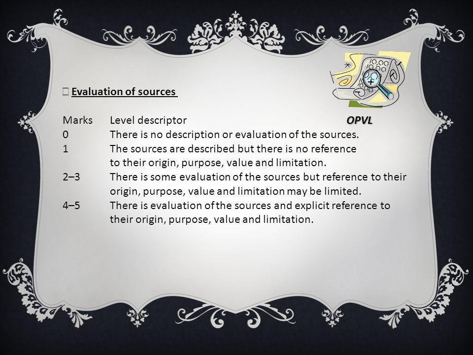 Evaluation of sources OPVL Marks Level descriptor OPVL 0 There is no description or evaluation of the sources. 1 The sources are described but there i