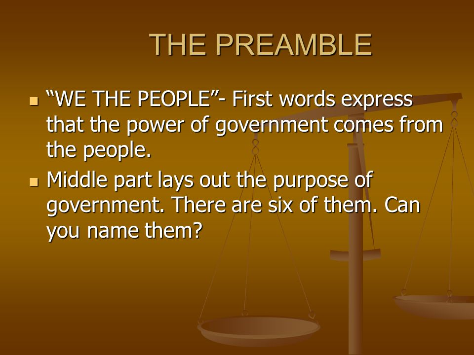 "THE PREAMBLE ""WE THE PEOPLE""- First words express that the power of government comes from the people. ""WE THE PEOPLE""- First words express that the po"