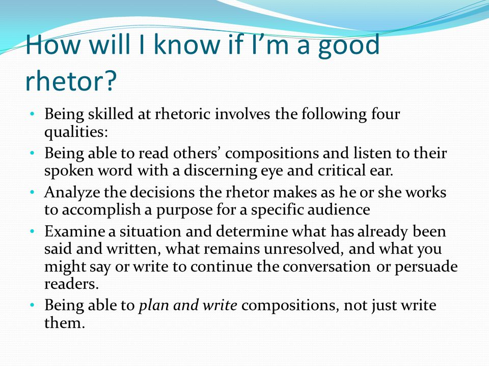 Application In groups, brainstorm examples of the four qualities of a skilled rhetor.
