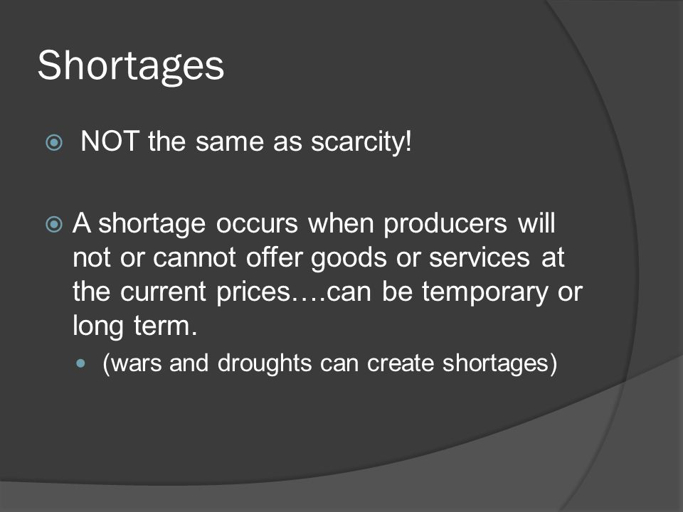 Shortages  NOT the same as scarcity.