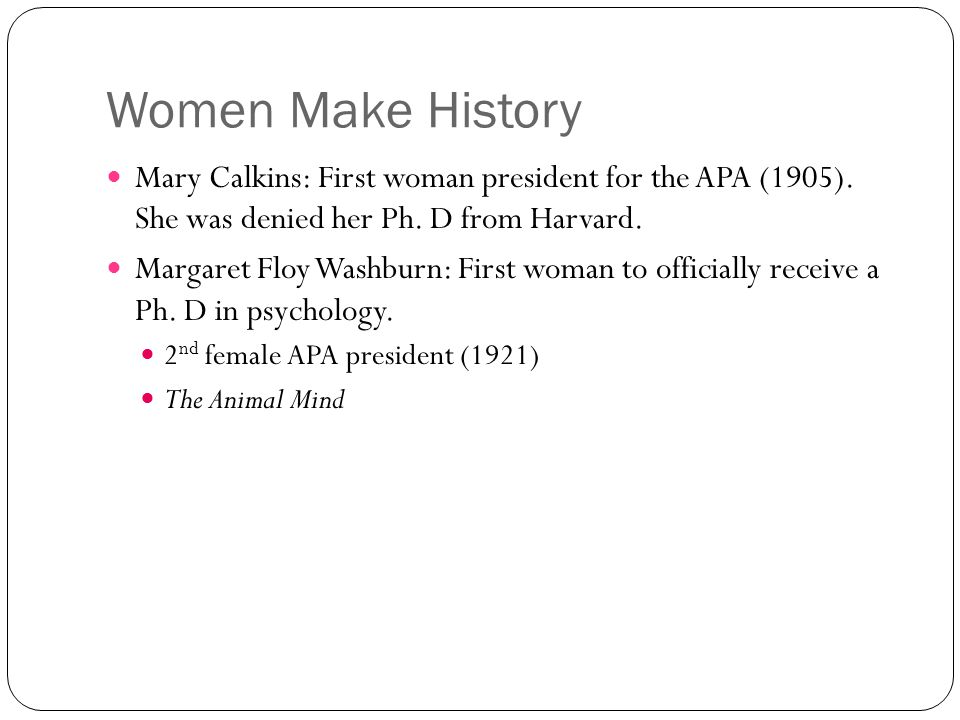 Women Make History Mary Calkins: First woman president for the APA (1905).
