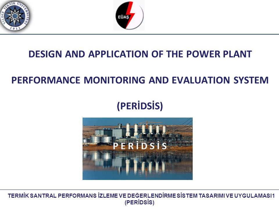 TERMİK SANTRAL PERFORMANS İZLEME VE DEĞERLENDİRME SİSTEM TASARIMI VE UYGULAMASI (PERİDSİS) DESIGN AND APPLICATION OF THE POWER PLANT PERFORMANCE MONIT
