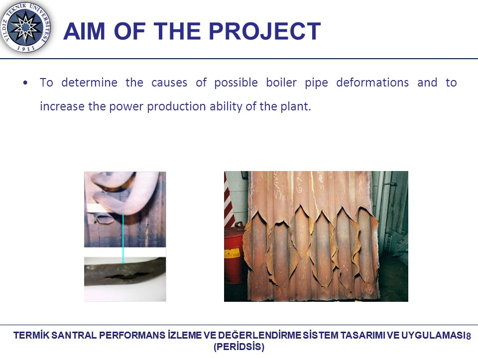 TERMİK SANTRAL PERFORMANS İZLEME VE DEĞERLENDİRME SİSTEM TASARIMI VE UYGULAMASI (PERİDSİS) 8 AIM OF THE PROJECT To determine the causes of possible bo