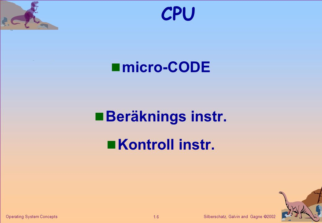 Silberschatz, Galvin and Gagne  2002 1.7 Operating System Concepts CPU n ALU // FPU n Heltal // Flyttal