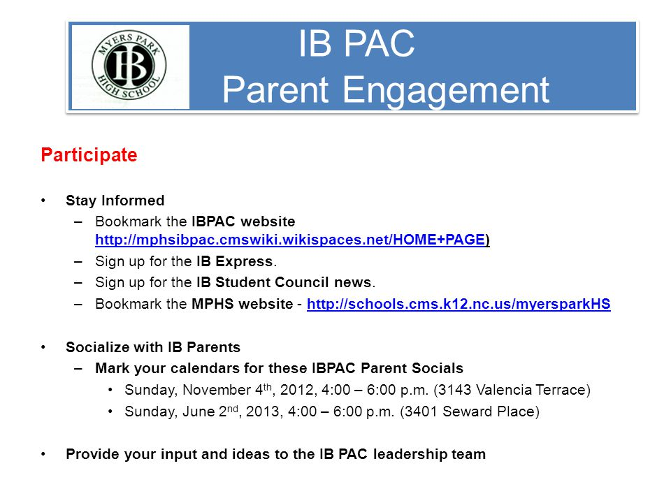 IB PAC Parent Engagement Participate Stay Informed –Bookmark the IBPAC website     –Sign up for the IB Express.
