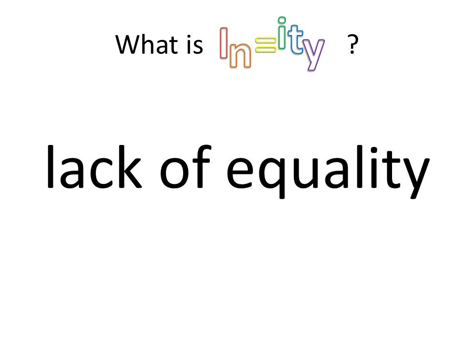 What is tggggggggg lack of equality