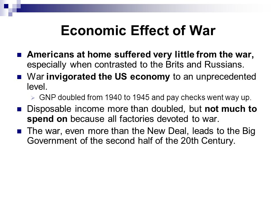 Economic Effect of War Americans at home suffered very little from the war, especially when contrasted to the Brits and Russians. War invigorated the