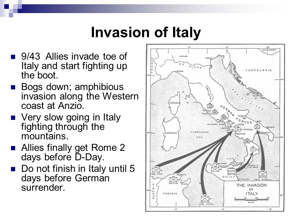 Invasion of Italy 9/43 Allies invade toe of Italy and start fighting up the boot. Bogs down; amphibious invasion along the Western coast at Anzio. Ver