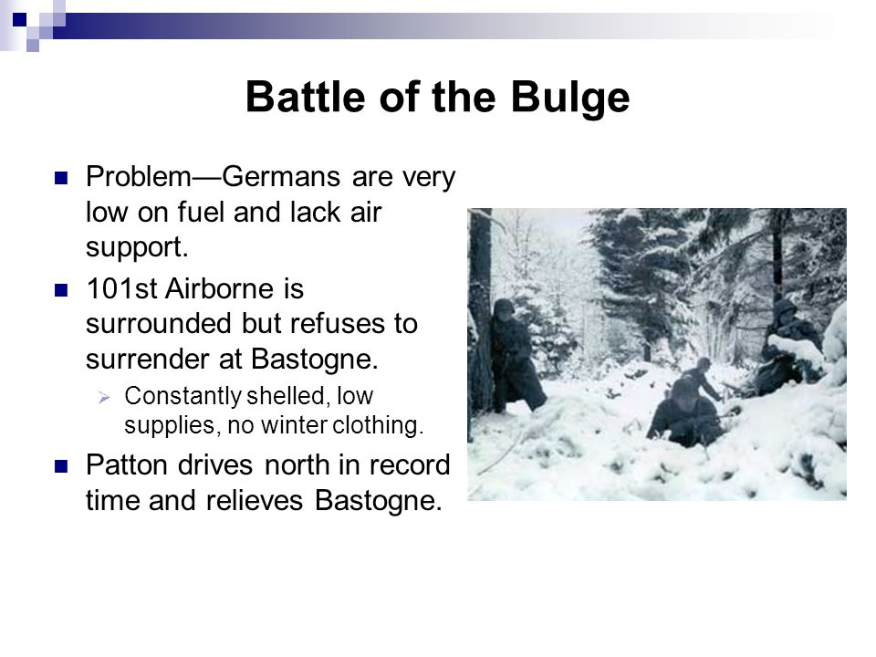 Battle of the Bulge Problem—Germans are very low on fuel and lack air support. 101st Airborne is surrounded but refuses to surrender at Bastogne.  Co